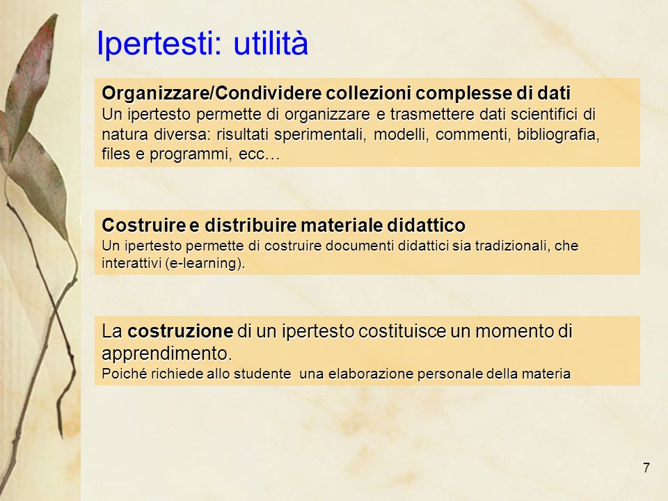 7 Ipertesti: utilità Costruire e distribuire materiale didattico Un ipertesto permette di costruire documenti didattici sia tradizionali, che interattivi (e-learning).