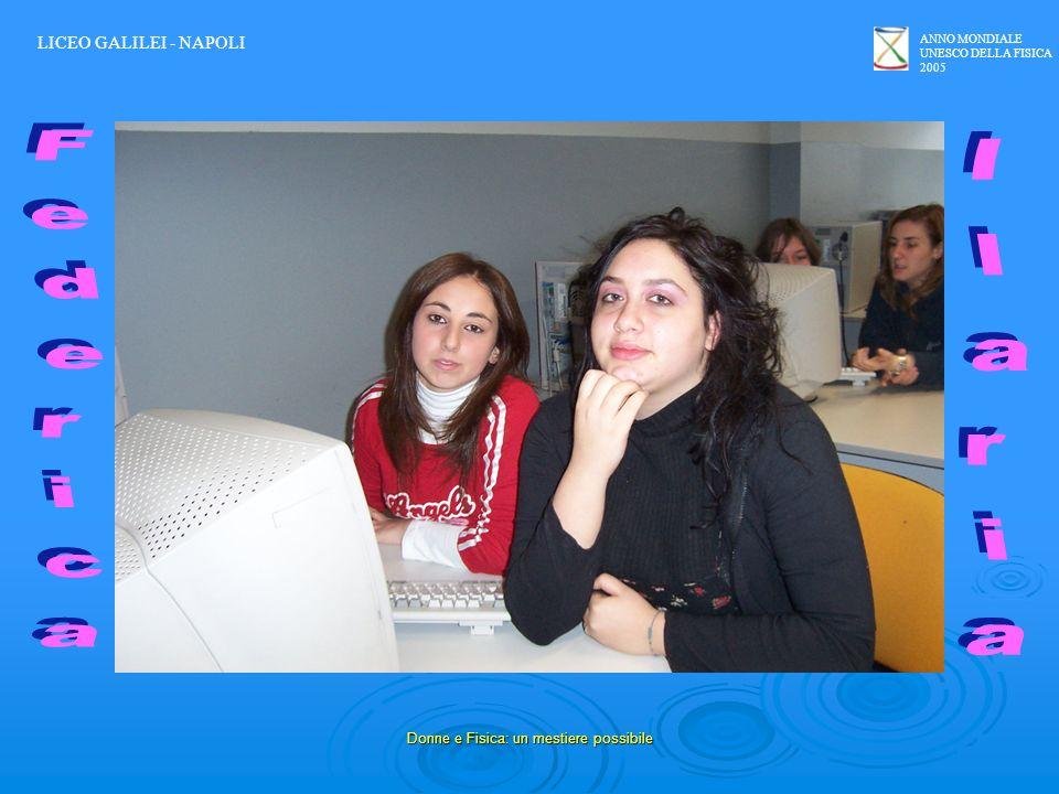 ANNO MONDIALE UNESCO DELLA FISICA 2005 Donne e Fisica: un mestiere possibile LICEO GALILEI - NAPOLI