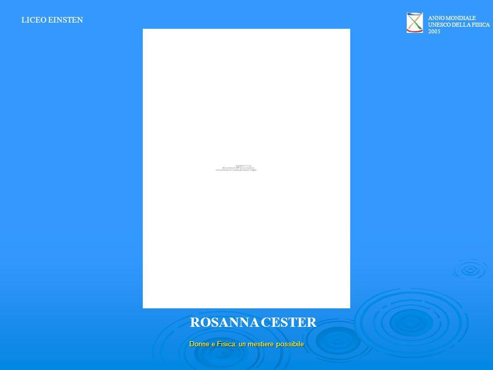 ANNO MONDIALE UNESCO DELLA FISICA 2005 Donne e Fisica: un mestiere possibile ROSANNA CESTER LICEO EINSTEN