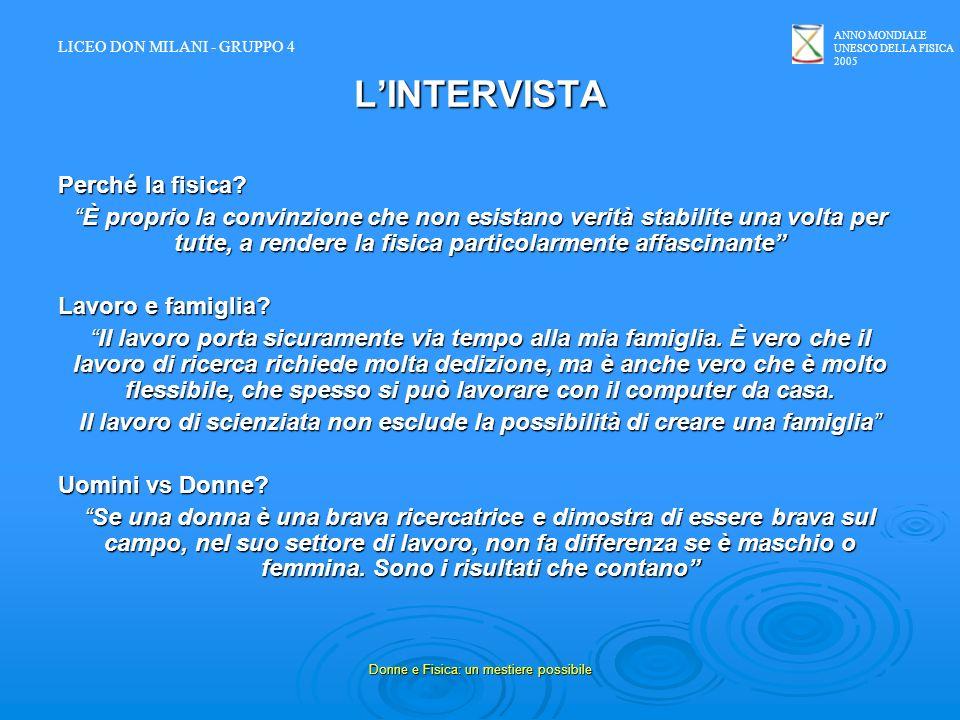 ANNO MONDIALE UNESCO DELLA FISICA 2005 Donne e Fisica: un mestiere possibile LINTERVISTA Perché la fisica? È proprio la convinzione che non esistano v