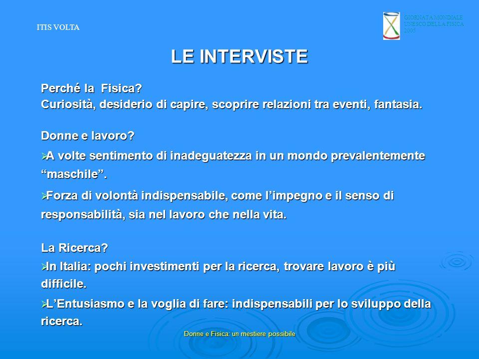 GIORNATA MONDIALE UNESCO DELLA FISICA 2005 Donne e Fisica: un mestiere possibile LE INTERVISTE Perché la Fisica? Curiosità, desiderio di capire, scopr