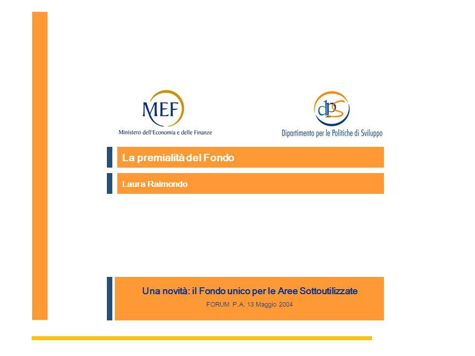 Autore e Titolo relazione La premialità del Fondo Laura Raimondo Una novità: il Fondo unico per le Aree Sottoutilizzate FORUM P.A.