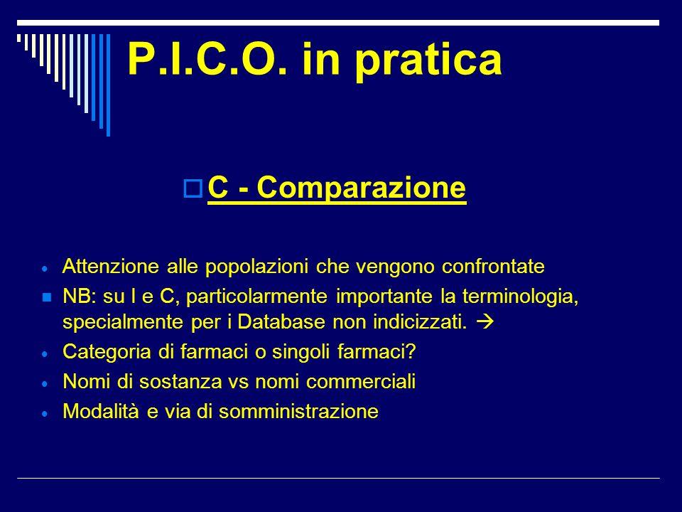 P.I.C.O. in pratica C - Comparazione Attenzione alle popolazioni che vengono confrontate NB: su I e C, particolarmente importante la terminologia, spe