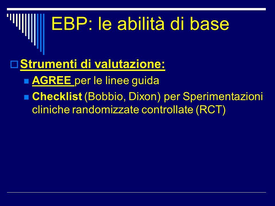 EBP: le abilità di base Strumenti di valutazione: AGREE per le linee guida Checklist (Bobbio, Dixon) per Sperimentazioni cliniche randomizzate control