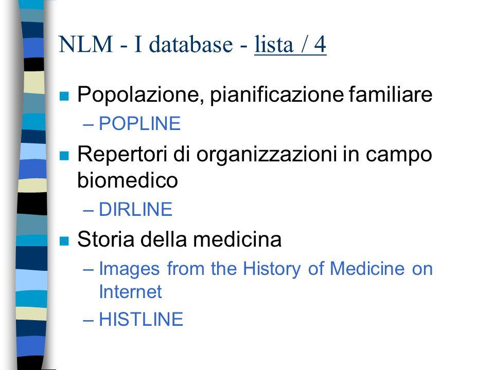 NLM - I database - lista / 3 n HIV/AIDS –AIDSLINE –AIDSTRIALS –AIDSDRUGS n Informazione per i pazienti –MEDLINEplus n Medicina dello spazio –SPACELINE