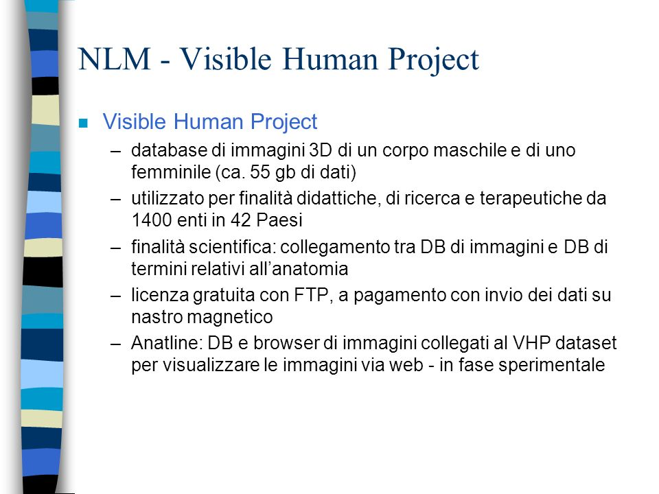 NLM - I database - lista / 5 n Tecnologia, amministrazione e ricerca in campo sanitario –HealthSTAR (incorporates Health Planning & Administration and HSTAR Databases) –HSRPROJ (Health Services Research Projects in Progress) –HSTAT (Health Services/Technology Assessment Texts)