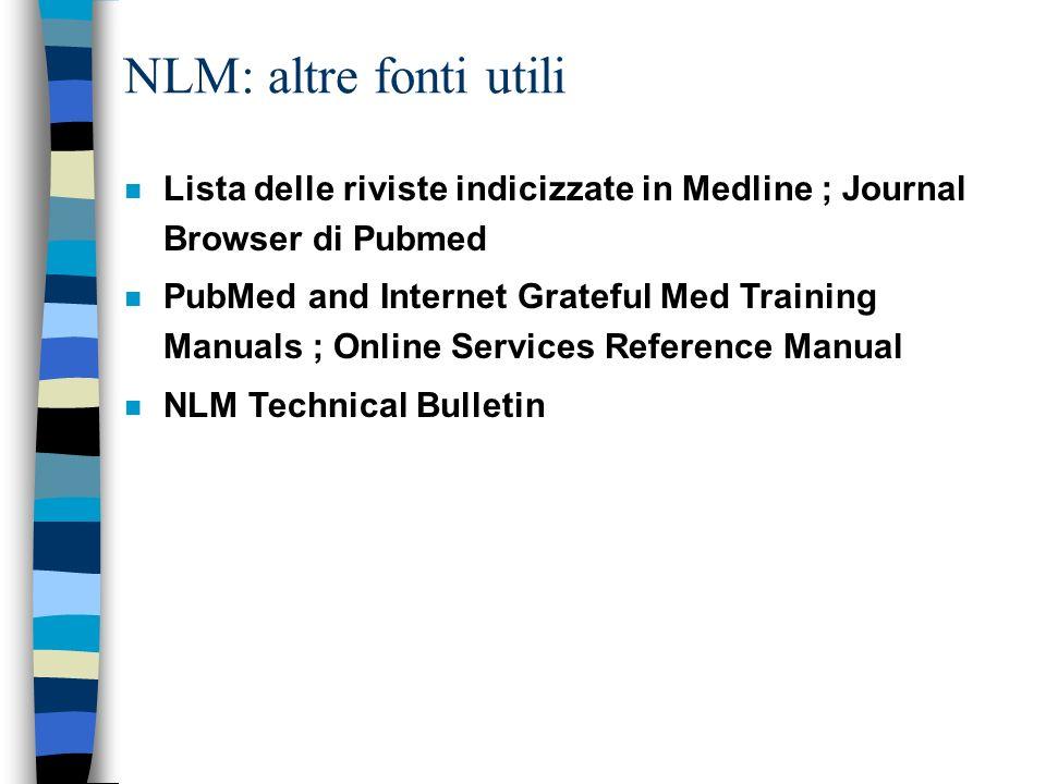 NLM: il listino delle pubblicazioni n Riporta le pubblicazioni prodotte in proprio dalla NLM n Si tratta di pubblicazioni cartacee, su CD-ROM e online, gratuite o a pagamento n E possibile acquistare i prodotti via Internet