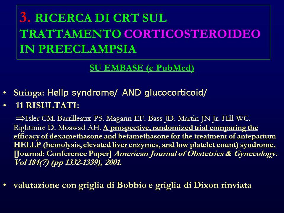 3. RICERCA DI CRT SUL TRATTAMENTO CORTICOSTEROIDEO IN PREECLAMPSIA SU EMBASE (e PubMed) Stringa: Hellp syndrome/ AND glucocorticoid/ 11 RISULTATI: Isl