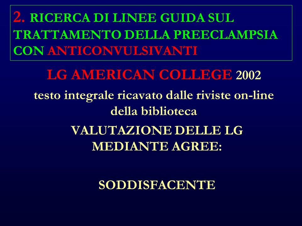 2. RICERCA DI LINEE GUIDA SUL TRATTAMENTO DELLA PREECLAMPSIA CON ANTICONVULSIVANTI LG AMERICAN COLLEGE 2002 testo integrale ricavato dalle riviste on-