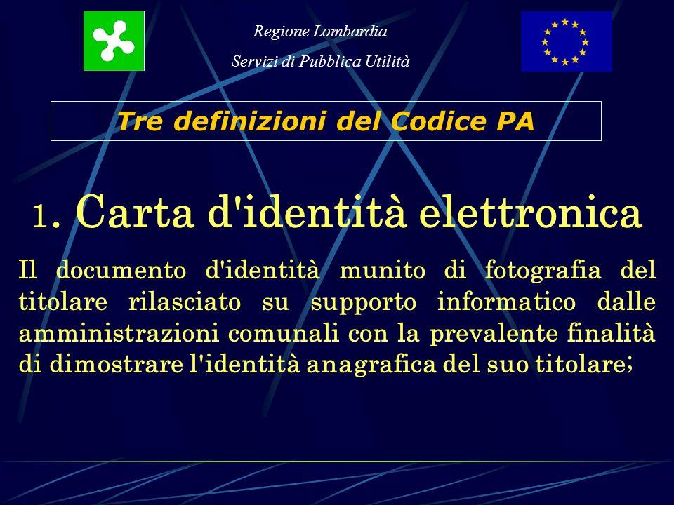 Regione Lombardia Servizi di Pubblica Utilità La rappresentazione informatica di atti, fatti o dati giuridicamente rilevanti; Ogni scritto rappresentativo di un fatto giuridicamente rilevante Quale era la definizione di documento.