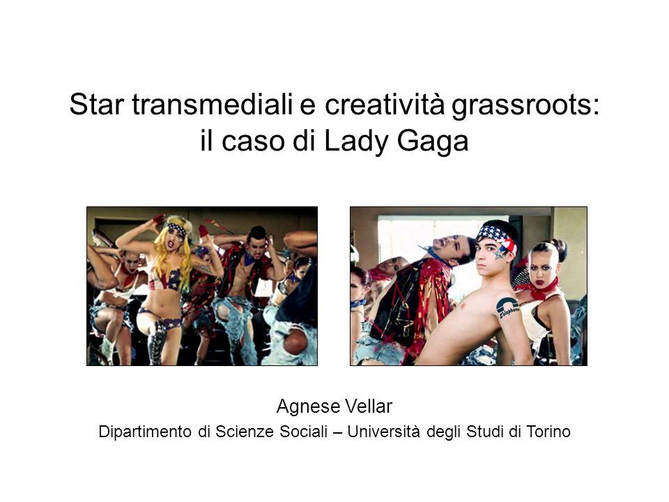 Star transmediali e creatività grassroots: il caso di Lady Gaga Agnese Vellar Dipartimento di Scienze Sociali – Università degli Studi di Torino