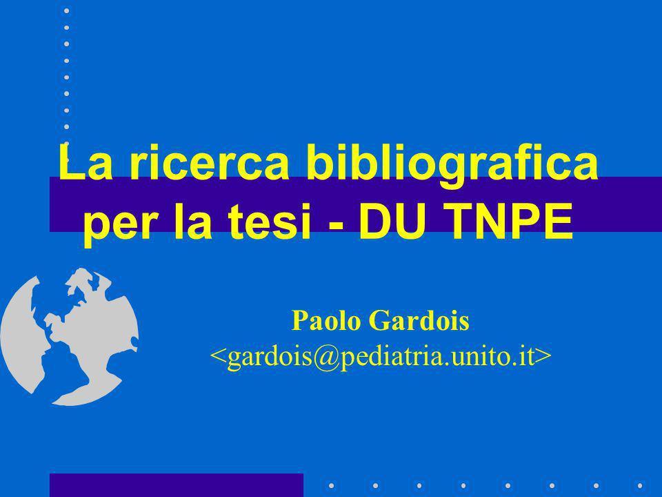 La ricerca bibliografica per la tesi - DU TNPE Paolo Gardois