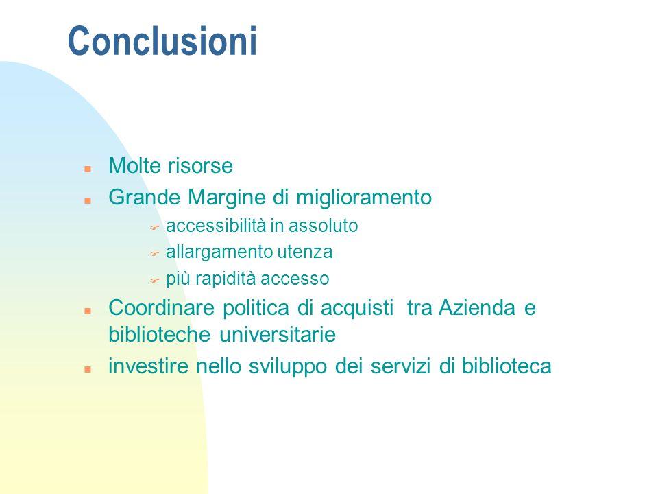 Conclusioni n Molte risorse n Grande Margine di miglioramento F accessibilità in assoluto F allargamento utenza F più rapidità accesso n Coordinare po