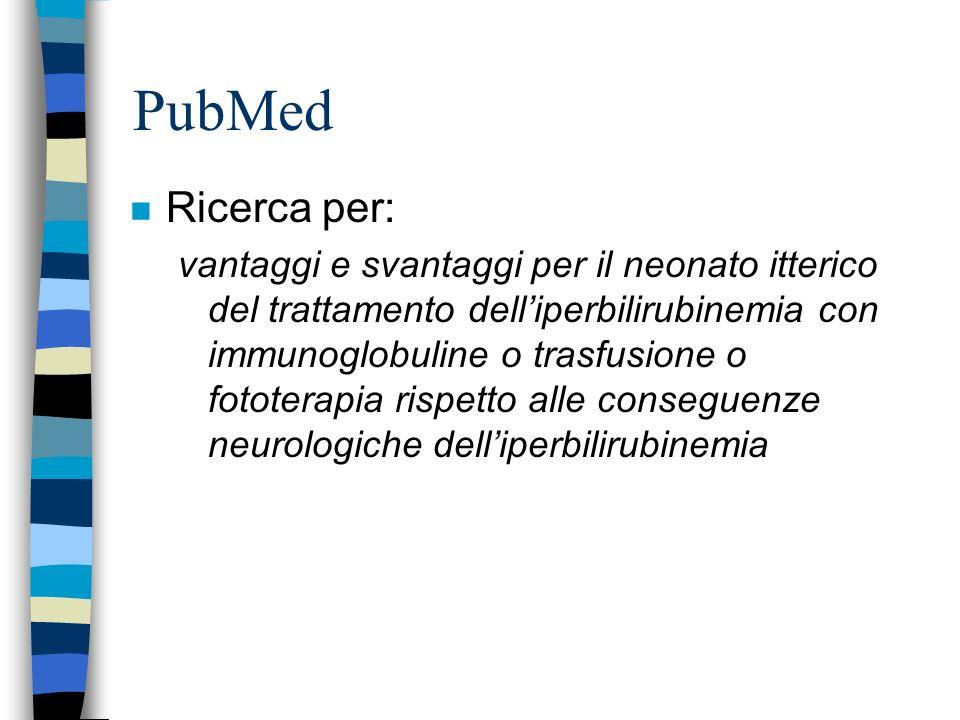 PubMed n Ricerca per: vantaggi e svantaggi per il neonato itterico del trattamento delliperbilirubinemia con immunoglobuline o trasfusione o fototerapia rispetto alle conseguenze neurologiche delliperbilirubinemia
