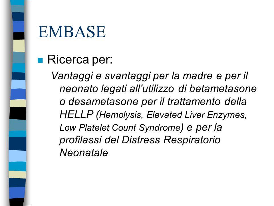 EMBASE n Ricerca per: Vantaggi e svantaggi per la madre e per il neonato legati allutilizzo di betametasone o desametasone per il trattamento della HE