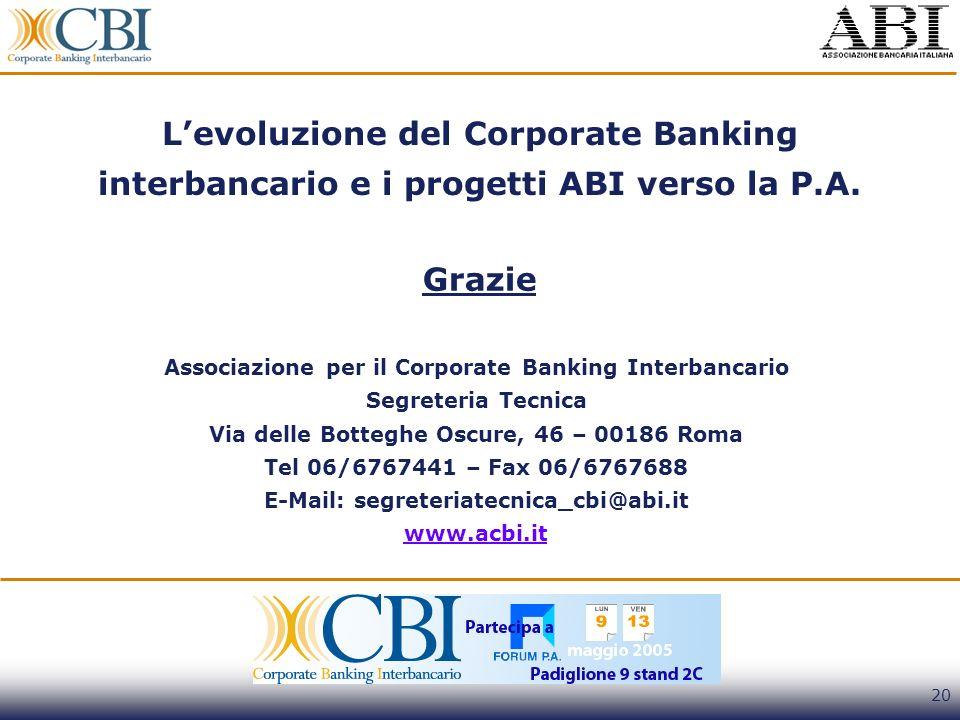 20 Levoluzione del Corporate Banking interbancario e i progetti ABI verso la P.A. Grazie Associazione per il Corporate Banking Interbancario Segreteri