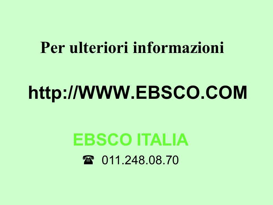 Per ulteriori informazioni http://WWW.EBSCO.COM EBSCO ITALIA 011.248.08.70