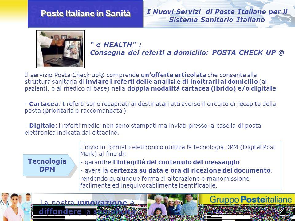 Poste Italiane in Sanità La nostra innovazione è diffondere la semplicità Il servizio Posta Check up@ comprende unofferta articolata che consente alla