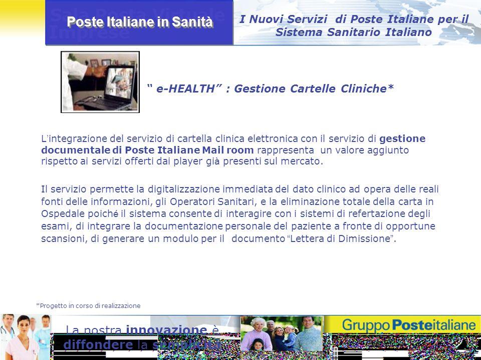 Poste Italiane in Sanità La nostra innovazione è diffondere la semplicità L integrazione del servizio di cartella clinica elettronica con il servizio