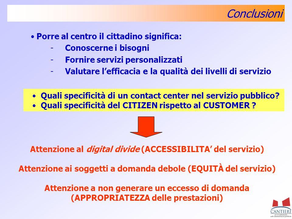 Conclusioni Porre al centro il cittadino significa: -Conoscerne i bisogni -Fornire servizi personalizzati -Valutare lefficacia e la qualità dei livell