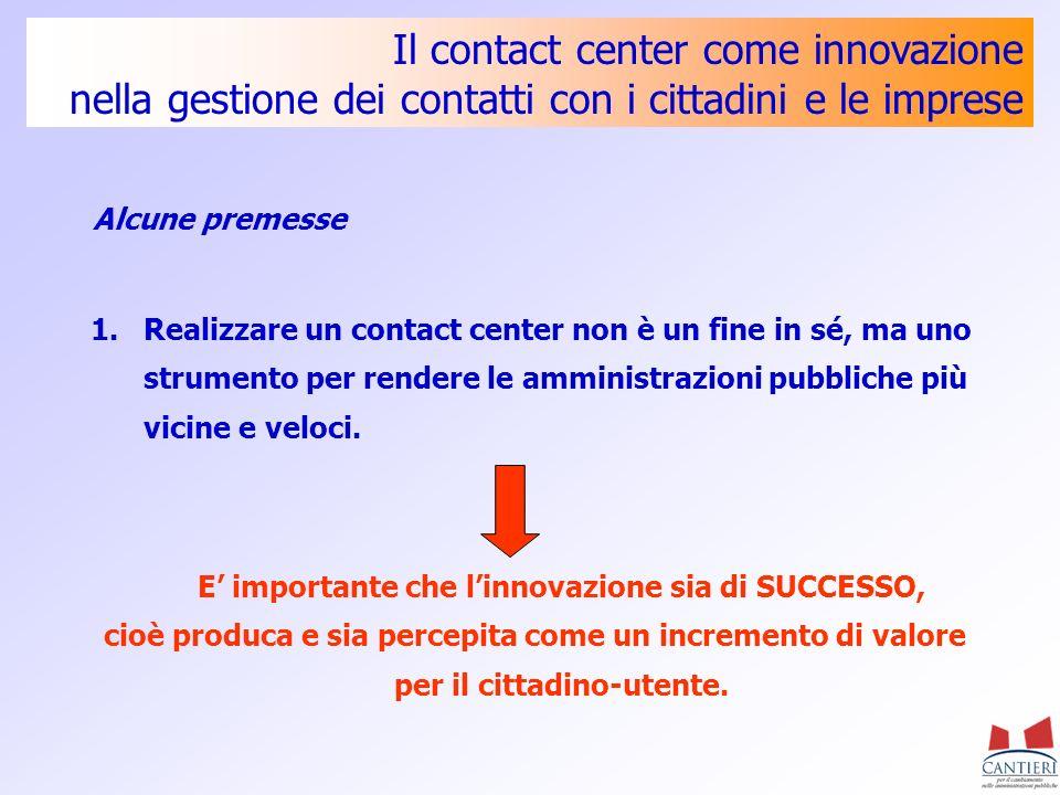 Il contact center come innovazione nella gestione dei contatti con i cittadini e le imprese 1.Realizzare un contact center non è un fine in sé, ma uno