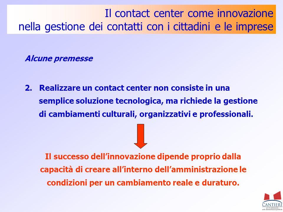 Il contact center come innovazione nella gestione dei contatti con i cittadini e le imprese 2. Realizzare un contact center non consiste in una sempli