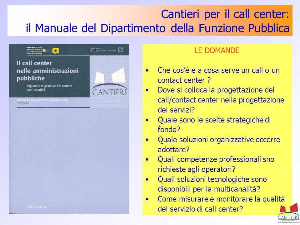 Cantieri per il call center: il Manuale del Dipartimento della Funzione Pubblica LE DOMANDE Che cosè e a cosa serve un call o un contact center ? Dove