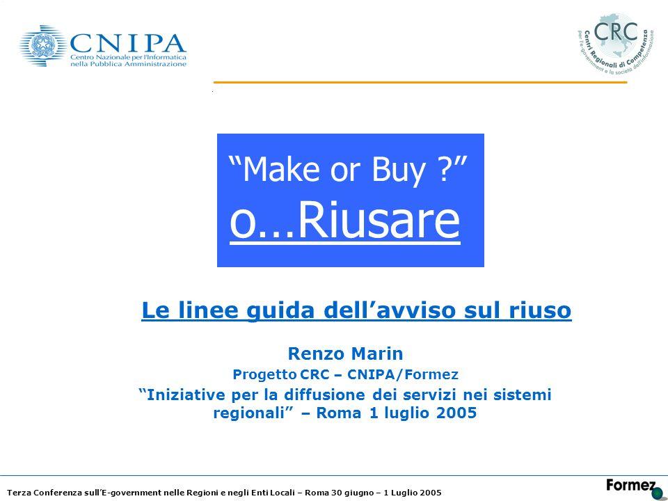 Terza Conferenza sullE-government nelle Regioni e negli Enti Locali – Roma 30 giugno – 1 Luglio 2005 Le linee guida dellavviso sul riuso Renzo Marin P