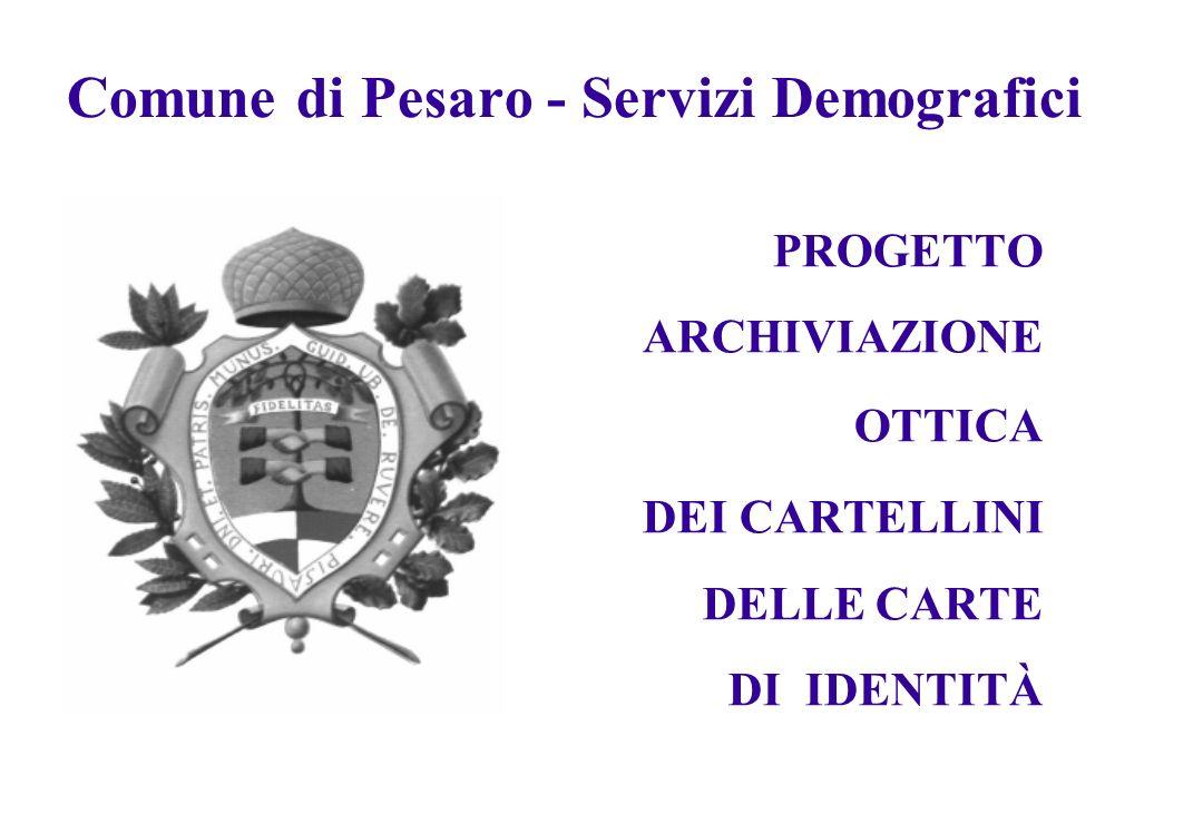 Comune di Pesaro - Servizi Demografici PROGETTO ARCHIVIAZIONE OTTICA DEI CARTELLINI DELLE CARTE DI IDENTITÀ