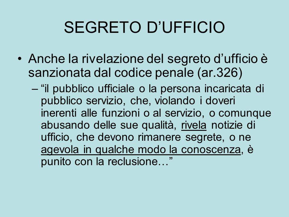 SEGRETO DUFFICIO Anche la rivelazione del segreto dufficio è sanzionata dal codice penale (ar.326) –il pubblico ufficiale o la persona incaricata di p