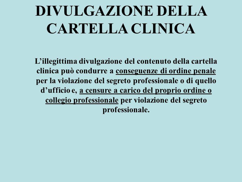 DIVULGAZIONE DELLA CARTELLA CLINICA Lillegittima divulgazione del contenuto della cartella clinica può condurre a conseguenze di ordine penale per la