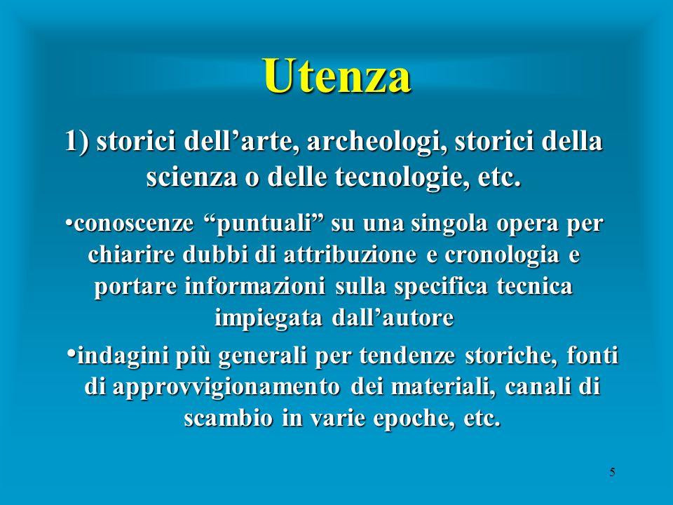 5 Utenza 1)storici dellarte, archeologi, storici della scienza o delle tecnologie, etc. 1) storici dellarte, archeologi, storici della scienza o delle