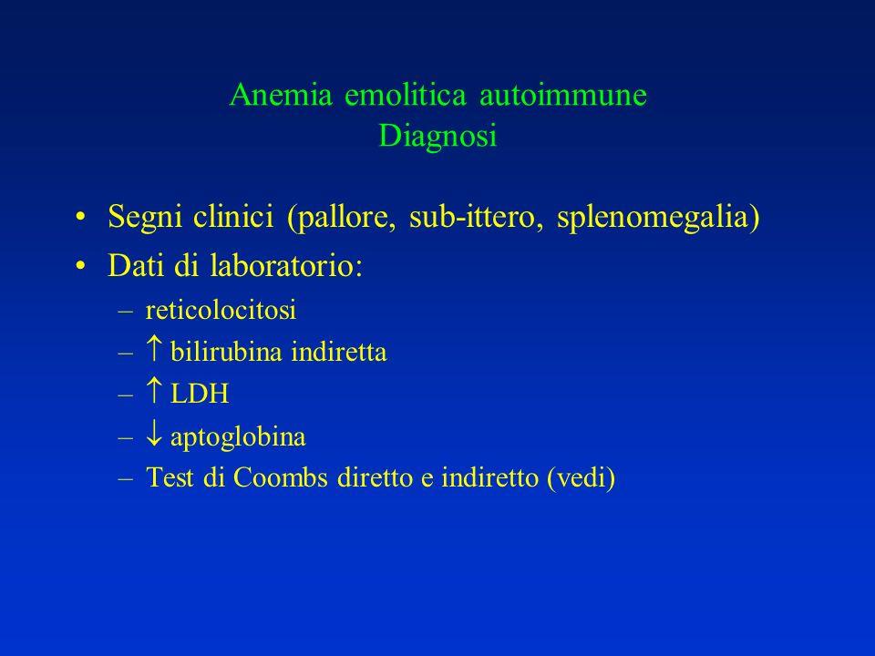 Anemia emolitica autoimmune Diagnosi Segni clinici (pallore, sub-ittero, splenomegalia) Dati di laboratorio: –reticolocitosi – bilirubina indiretta –