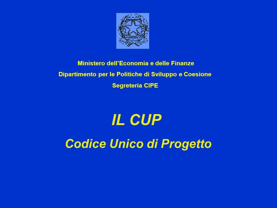 IL CUP Codice Unico di Progetto Ministero dellEconomia e delle Finanze Dipartimento per le Politiche di Sviluppo e Coesione Segreteria CIPE