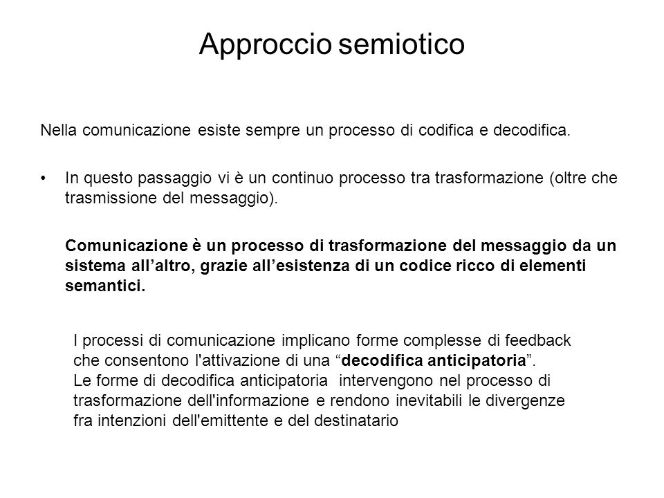 Approccio semiotico Nella comunicazione esiste sempre un processo di codifica e decodifica. In questo passaggio vi è un continuo processo tra trasform