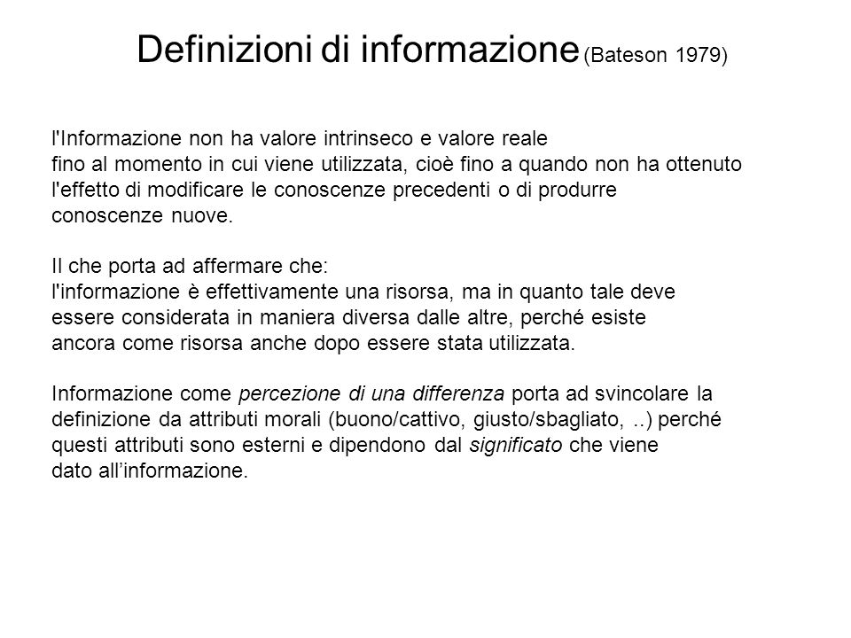 Definizioni di informazione (Bateson 1979) l'Informazione non ha valore intrinseco e valore reale fino al momento in cui viene utilizzata, cioè fino a