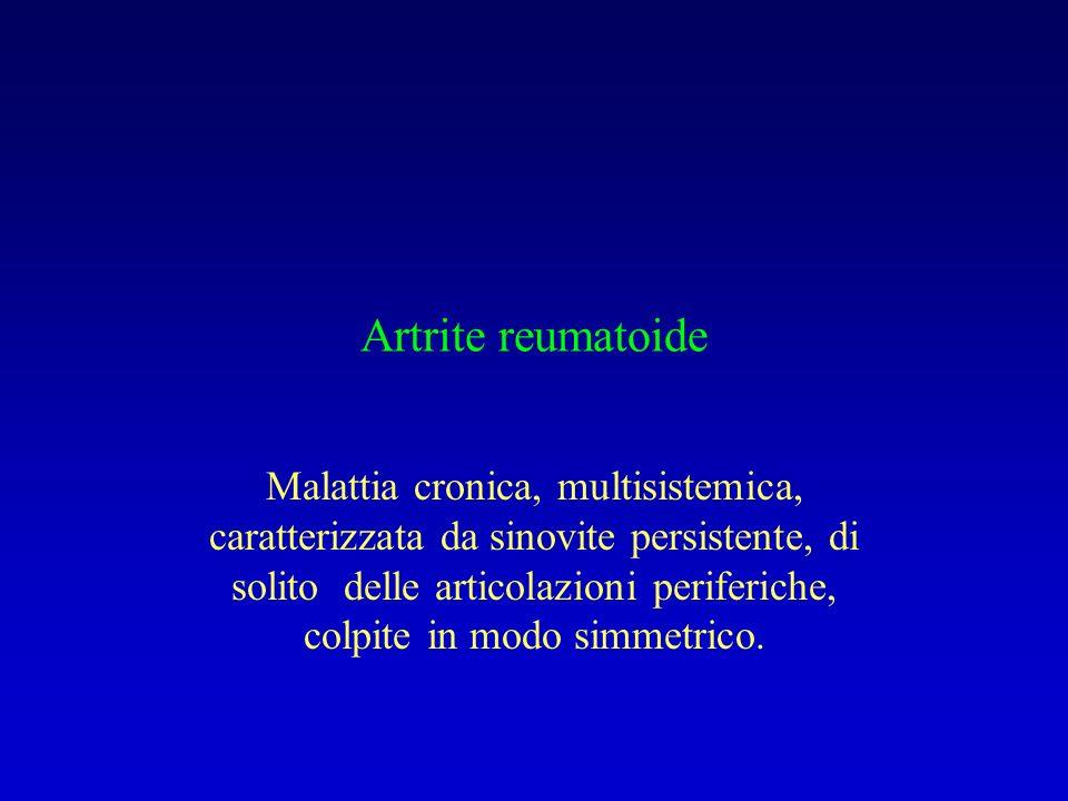 Artrite reumatoide Malattia cronica, multisistemica, caratterizzata da sinovite persistente, di solito delle articolazioni periferiche, colpite in mod