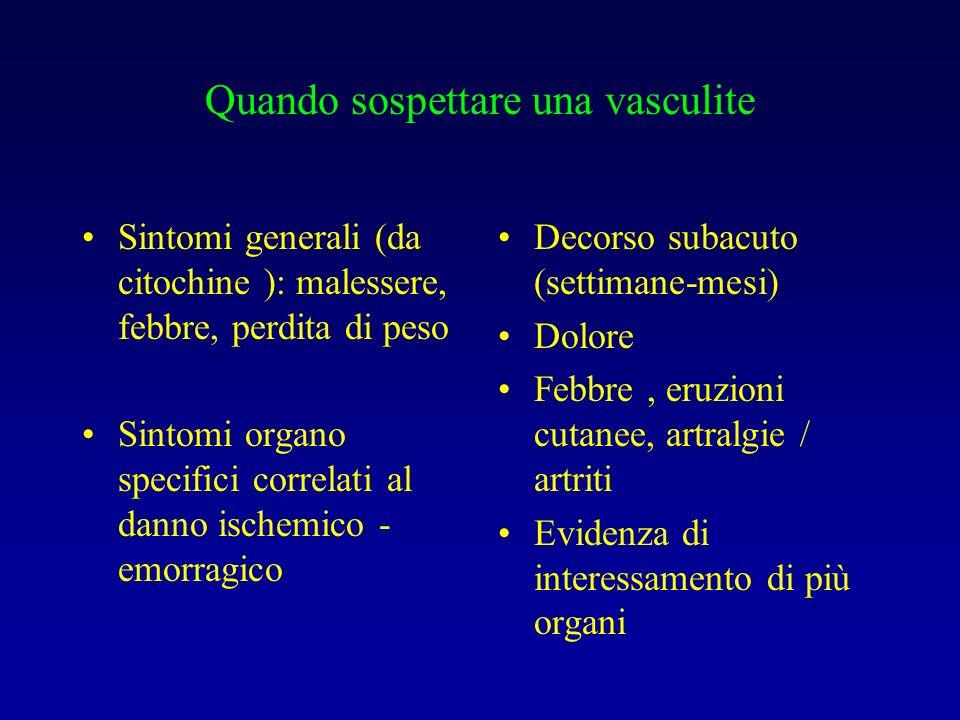 Quando sospettare una vasculite Sintomi generali (da citochine ): malessere, febbre, perdita di peso Sintomi organo specifici correlati al danno ische
