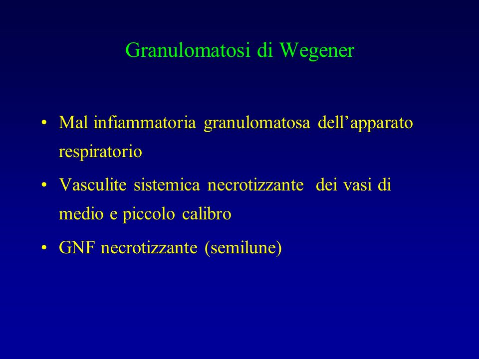 Granulomatosi di Wegener Mal infiammatoria granulomatosa dellapparato respiratorio Vasculite sistemica necrotizzante dei vasi di medio e piccolo calib