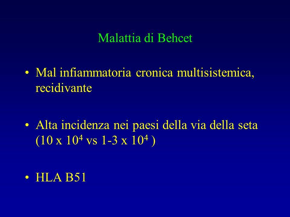 Malattia di Behcet Mal infiammatoria cronica multisistemica, recidivante Alta incidenza nei paesi della via della seta (10 x 10 4 vs 1-3 x 10 4 ) HLA