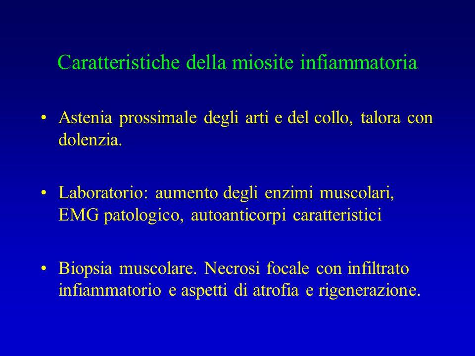 Caratteristiche della miosite infiammatoria Astenia prossimale degli arti e del collo, talora con dolenzia.