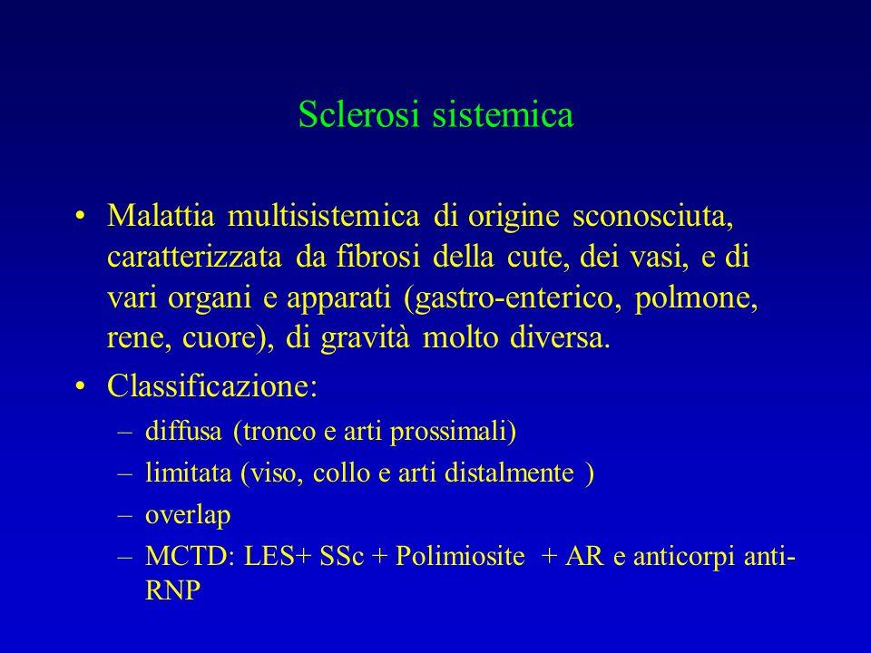 Sclerosi sistemica Malattia multisistemica di origine sconosciuta, caratterizzata da fibrosi della cute, dei vasi, e di vari organi e apparati (gastro-enterico, polmone, rene, cuore), di gravità molto diversa.