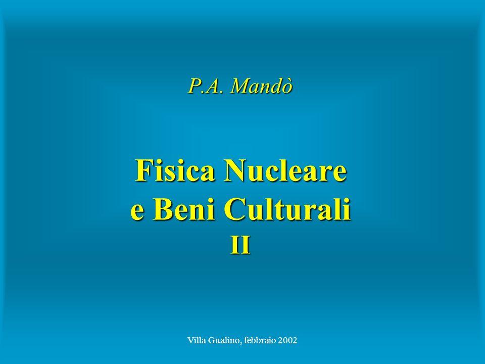 Villa Gualino, febbraio 2002 P.A. Mandò Fisica Nucleare e Beni Culturali II