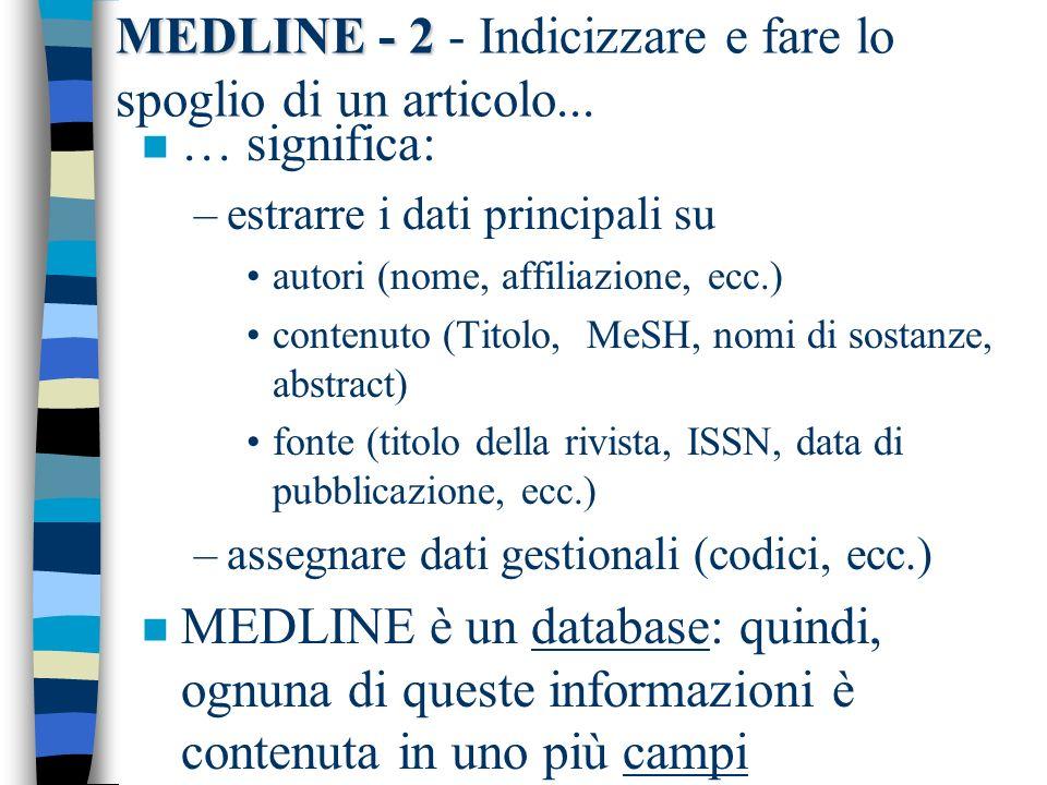 MEDLINE - 2 MEDLINE - 2 - Indicizzare e fare lo spoglio di un articolo... n … significa: –estrarre i dati principali su autori (nome, affiliazione, ec