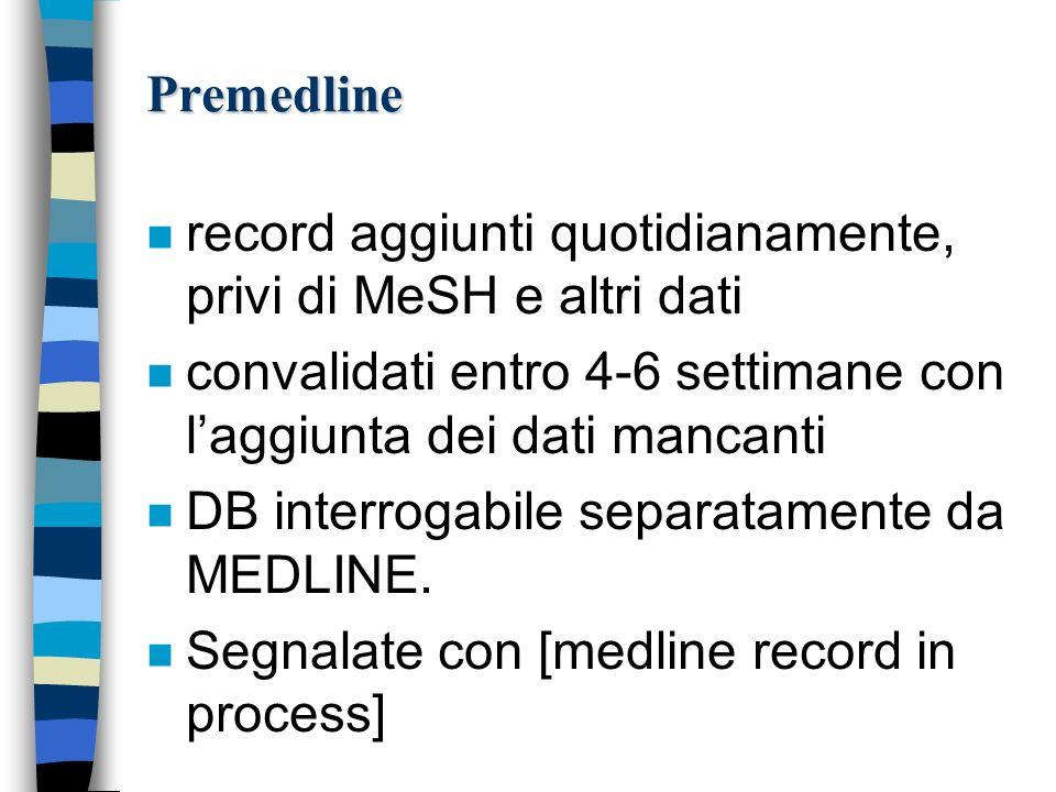 Premedline n record aggiunti quotidianamente, privi di MeSH e altri dati n convalidati entro 4-6 settimane con laggiunta dei dati mancanti n DB interr