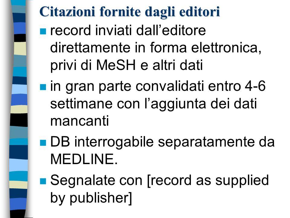 Citazioni fornite dagli editori n record inviati dalleditore direttamente in forma elettronica, privi di MeSH e altri dati n in gran parte convalidati