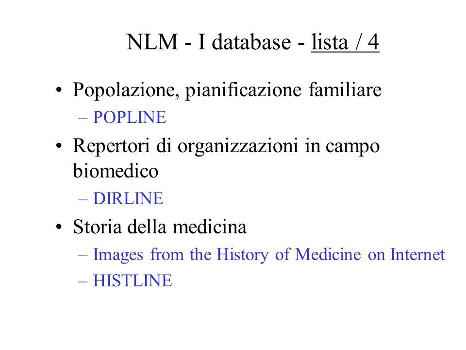 NLM - I database - lista / 3 HIV/AIDS –AIDSLINE –AIDSTRIALS –AIDSDRUGS Informazione per i pazienti –MEDLINEplus Medicina dello spazio –SPACELINE