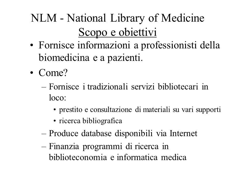 NLM - National library of Medicine Che cosè? Dove? Bethesda, MD, USA Affiliazione: –Department of Health and Human Services: Ministero della Sanità US