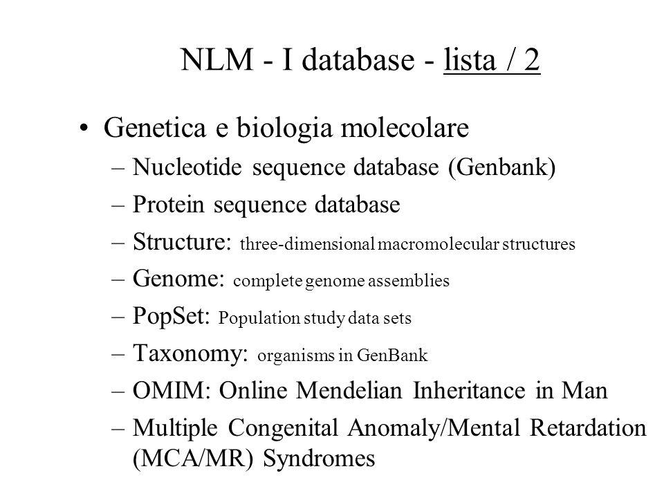 NLM - I database - lista / 1 Anatomia –Visible Human Project Bioetica –BIOETHICSLINE Clinical trials –ClinicalTrials.gov Database bibliografici di medicina –Medline –Oldmedline –Premedline