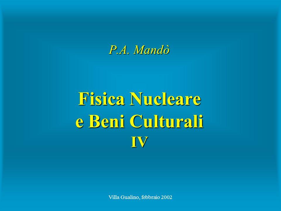 Villa Gualino, febbraio 2002 P.A. Mandò Fisica Nucleare e Beni Culturali IV